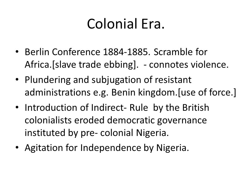 Colonial Era. Berlin Conference 1884-1885. Scramble for Africa.[slave trade ebbing]. - connotes violence.